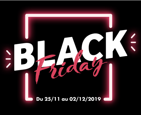 BLACK FRIDAY du 25/11 au 02/12/2019