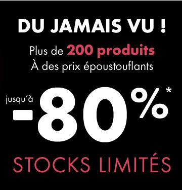 DU JAMAIS VU ! Plus de 200 produits à des prix époustouflants jusqu'à -80%* - STOCKS LIMITÉS
