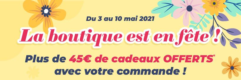 Du 3 au 10 mai 2021 - LA BOUTIQUE EST EN FÊTE ! Plus de 45€ de cadeaux OFFERTS* avec votre commande !