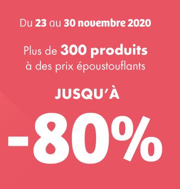 Du 23 au 30 novembre 2020 - Plus de 300 produits à des prix époustouflants jusqu'à -80%*