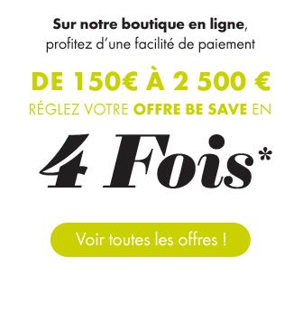 Sur notre boutique en ligne, profitez d'une facilité de paiement. De 150€ à 2 500 €, réglez votre offre Be Save en 4 FOIS* - Voir toutes les offres !